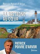 Couverture du livre « La Bretagne au coeur » de Patrick Poivre D'Arvor aux éditions Rocher