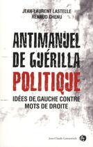 Couverture du livre « Antimanuel de guérilla politique » de Renaud Chenu et Jean-Laurent Lastelle aux éditions Jean-claude Gawsewitch