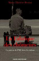 Couverture du livre « Pour en finir avec la fabrique des chômeurs ; un patron de PME brise les tabous » de Marie-Therese Bertini aux éditions David Reinharc