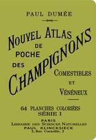 Couverture du livre « Nouvel atlas de poche des champignons comestibles et vénéneux ; série 1 » de Paul Dumee aux éditions Bibliomane