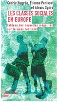 Couverture du livre « Les classes sociales en Europe ; tableau des nouvelles inégalités sur le vieux continent » de Cedric Hugree et Alexis Spire et Etienne Penissat aux éditions Agone
