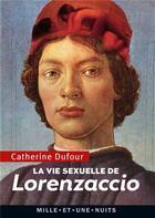 Couverture du livre « La vie sexuelle de Lorenzaccio » de Catherine Dufour aux éditions Mille Et Une Nuits