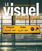 Couverture du livre « Le visuel pratique ; dictionnaire français-arabe » de Collectif aux éditions Quebec Amerique