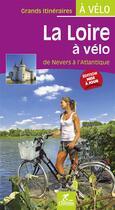 Couverture du livre « La loire a velo de nevers a l'atlantique grands itineraires » de Olivier Scagnetti aux éditions Chamina