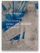 Couverture du livre « Archives, pour un monde menacé » de Anne Waldman aux éditions Joca Seria