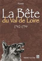 Couverture du livre « La bête du val de Loire ; 1742-1754 » de  aux éditions Editions Sutton