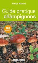Couverture du livre « Guide pratique des champignons ; 400 espèces » de Francis Massart aux éditions Sud Ouest Editions
