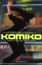 Couverture du livre « Nom de code : komiko t.1 » de Paul Naomi aux éditions Flammarion