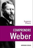 Couverture du livre « Comprendre Weber » de Laurent Fleury aux éditions Armand Colin