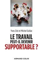 Couverture du livre « Le travail peut-il devenir supportable ? (2e édition) » de Yves Clot et Michel Gollac aux éditions Armand Colin