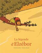Couverture du livre « La légende d'Elzébor » de Michael Escoffier et Matthieu Maudet aux éditions Ecole Des Loisirs
