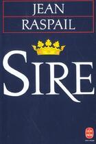 Couverture du livre « Sire » de Jean Raspail aux éditions Lgf