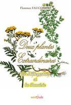 Couverture du livre « Deux plantes extraordinaires ; le Millepertuis et la Tanaisie » de Florence Faucompre aux éditions Saint Jude