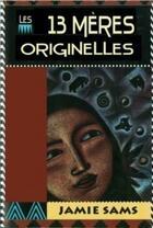 Couverture du livre « Les 13 mères originelles ; la voie initiatique des femmes amérindiennes » de Jamie Sams aux éditions Vega
