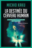 Couverture du livre « La destinée du cerveau humain ; comprendre et accroître ses pouvoirs » de Michio Kaku aux éditions De Boeck Superieur