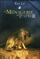 Couverture du livre « La ménagerie de papier » de Ken Liu aux éditions Le Belial