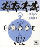 Couverture du livre « Une chronologie du jazz » de Philippe Baudoin aux éditions Outre Mesure