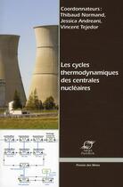 Couverture du livre « Les cycles thermodynamiques des centrales nucléaires » de Thibaud Normand et Jessica Andreani et Vincent Tejedor aux éditions Presses De L'ecole Des Mines