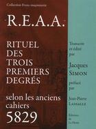 Couverture du livre « R.E.A.A ; rituel des trois premiers degrés selon les anciens cahiers 5829 » de Jacques Simon aux éditions La Hutte