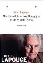 Couverture du livre « Maupassant, Marguerite Duras et le sergent bourgogne » de Gilles Lapouge aux éditions Albin Michel