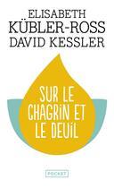 Couverture du livre « Sur le chagrin et sur le deuil » de Elisabeth Kubler-Ross aux éditions Pocket