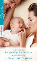 Couverture du livre « Un si merveilleux cadeau ; le fils secret du Dr Wilson » de Connie Cox et Alison Roberts aux éditions Harlequin