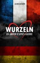 Couverture du livre « Wurzeln ; un amour d'après-guerre » de Jason Gronert aux éditions Books On Demand
