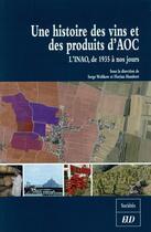 Couverture du livre « Une histoire des vins et des produits d'AOC ; l'INAO, de 1935 à nos jours » de Serge Wolikow et Florian Humbert aux éditions Pu De Dijon