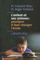 Couverture du livre « L'Enfant Et Ses Rythmes ; Pourquoi Il Faut Changer L'Ecole » de Roger Fontaine et Francois Testu aux éditions Calmann-levy