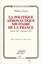 Couverture du livre « La Politique Aeronautique Militaire De La France ; Janvier 1933-Septembre 1939 » de Thierry Vivier aux éditions L'harmattan