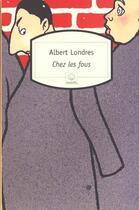 Couverture du livre « Chez les fous - recit » de Albert Londres aux éditions Motifs