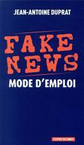 Couverture du livre « Fake news mode d emploi » de Jean-Antoine Duprat aux éditions L'esprit Du Temps