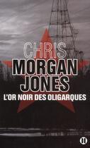 Couverture du livre « L'or noir des oligarques » de Chris Morgan Jones aux éditions Des Deux Terres