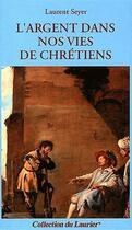 Couverture du livre « L'Argent Dans Nos Vies De Chretiens » de Seyer Laurent aux éditions Le Laurier
