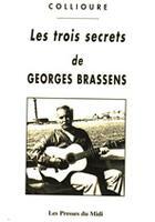Couverture du livre « Les Trois Secrets De Georges Brassens » de Collioure aux éditions Presses Du Midi