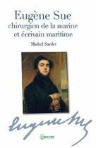 Couverture du livre « Eugene sue chirurgien de la marine et ecrivain maritime » de Michel Sardet aux éditions Pharmathemes