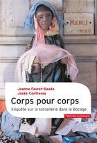 Couverture du livre « Corps pour corps ; enquête sur la sorcellerie dans le bocage » de Josee Contreras et Jeanne Favret-Saada aux éditions Gallimard