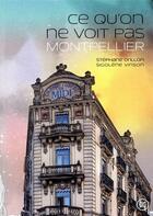 Couverture du livre « Ce qu'on ne voit pas, Montpellier » de Sigolene Vinson et Stephane Drillon aux éditions Le Tripode
