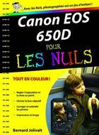Couverture du livre « Canon EOS 650D pour les nuls » de Bernard Jolivalt aux éditions First Interactive