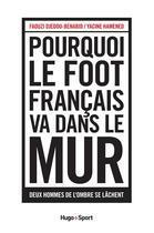 Couverture du livre « Pourquoi le foot français va dans le mur » de Faouzi Djedou-Benabid et Yacine Hamened aux éditions Hugo Sport