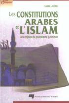 Couverture du livre « Les constitutions arabes et l'islam ; les enjeux du pluralisme juridique » de Sabine Lavorel aux éditions Pu De Quebec