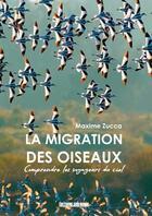 Couverture du livre « La migration des oiseaux : comprendre les voyageur » de Maxime Zucca aux éditions Sud Ouest Editions
