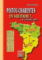 Couverture du livre « Poitu-Charentes en Aquitaine !... et la Vendée aussi ! » de Eric Nowak aux éditions Editions Des Regionalismes