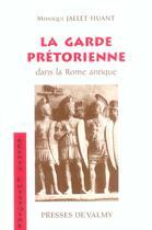 Couverture du livre « La garde pretorienne dans la rome antique » de Monique Jallet Huant aux éditions Presses De Valmy