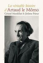 Couverture du livre « La véritable histoire d'Artaud le Mômo » de Gerard Mordillat et Jerome Prieur aux éditions Le Temps Qu'il Fait