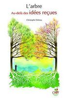 Couverture du livre « L'arbre ; au-delà des idées reçues » de Christophe Drenou aux éditions Idf
