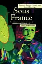 Couverture du livre « Sous France » de Dahina Le Guennan et Laurent Leguevaque et Frederic Maze aux éditions Emeline De Villele