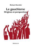 Couverture du livre « Le gauchisme ; origines et perspectives » de Richard Gombin aux éditions Spartacus