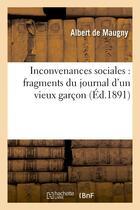 Couverture du livre « Inconvenances sociales : fragments du journal d'un vieux garcon » de Maugny Albert aux éditions Hachette Bnf