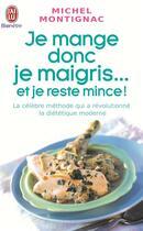 Couverture du livre « Je mange donc je maigris... et je reste mince ! » de Michel Montignac aux éditions J'ai Lu